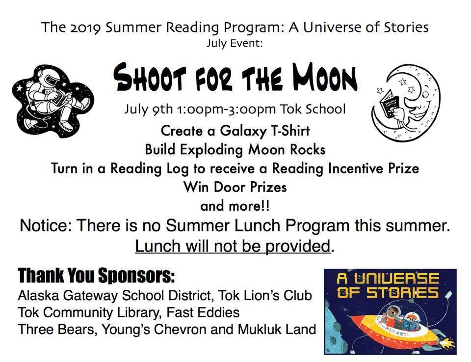 Shoot for the Moon summer reading program on July 9th from 1:00-3:00pm at Tok School. Create a galaxy t-shirt, build exploding moon rocks, turn in a reading log to receive a reading incentive prize, win door prizes, and more! Please note that lunch will not be provided.