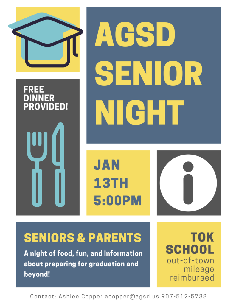 AGSD Senior Night! January 13th at 5:00pm at Tok School. Free dinner provided and out-of-town mileage reimbursed. Seniors and parents - a night of food, fun, and information about preparing for graduation and beyond!